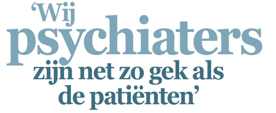 Wij psychiaters zijn net zo gek als de patiënten